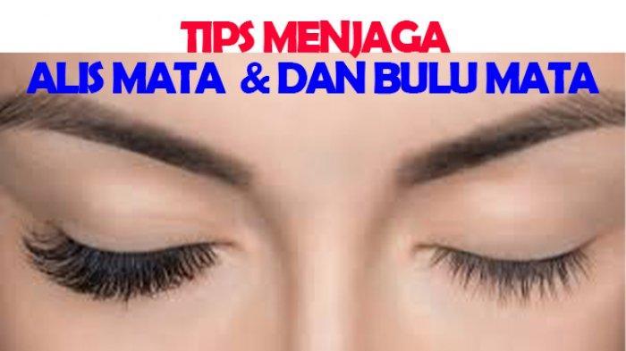 Jaga Alis Mata dan Bulu Mata Sebagai Asetmu, Lakukan Tips dan Trik Ini