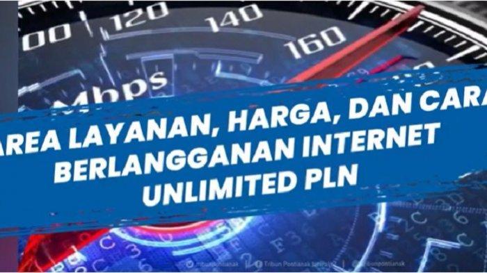 Cara Daftar Layanan Internet Unlimited PLN ICONNET Lengkap Daftar Area Layanan dan Harganya
