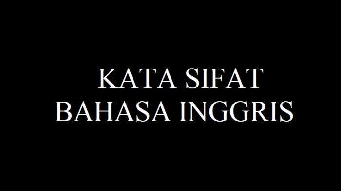 BAHASA INGGRIS: 150 Kata Sifat Bahasa Inggris & Artinya Dalam Bahasa Indonesia