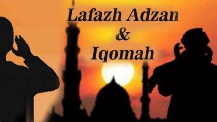 Bacaan Adzan dan Iqomah Lengkap Doa Setelah Adzan