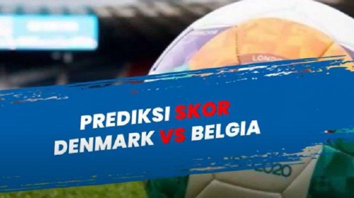 Prediksi Skor dan Susunan Pemain Denmark vs Belgia, Tonton EURO 2020 via Live Streaming RCTI