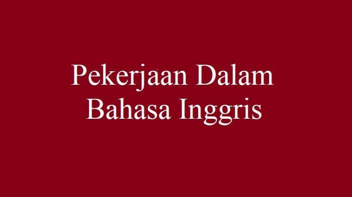 BAHASA INGGRIS: Nama-nama Pekerjaan dalam Bahasa Inggris