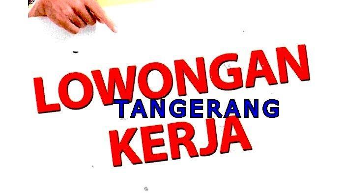 Lowongan Kerja Tangerang Dibutuhkan Lulusan SMA Bulan September 2021
