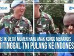 kongo-menangis-ditinggal-anggota-tni-pulang-ke-indonesia.jpg