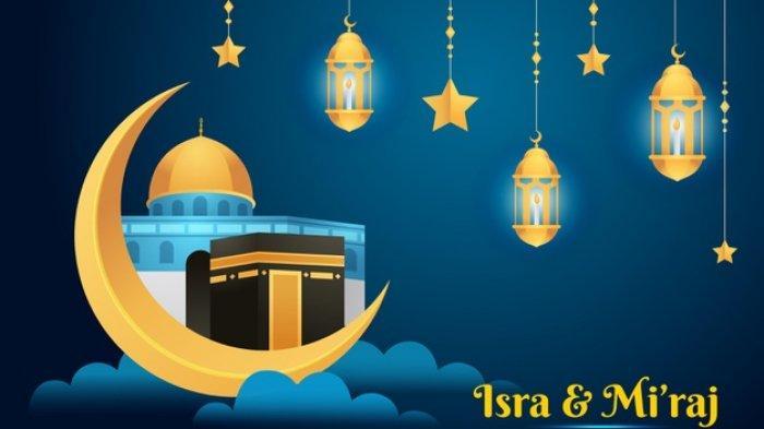 Mengenal Isra Miraj, Saat Nabi Muhammad SAW Menerima Perintah Salat Lima Waktu, Ada Doa dan Amalan